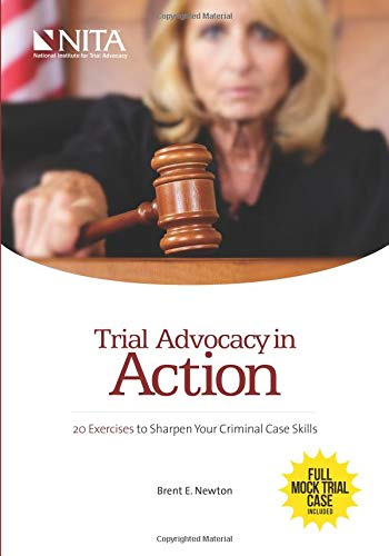Trial Advocacy in Action: 20 Exercises to Sharpen Your Criminal Case Skills (Nita) - Trial Advocacy Nita