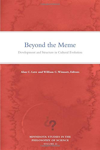 Beyond the Meme: Development and Structure in Cultural Evolution (Minnesota Studies in the Philosophy of Science, Band 22)