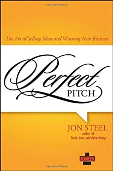 Perfect Pitch: The Art of Selling Ideas and Winning New Business par [Steel, Jon]
