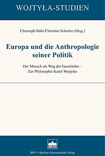 Europa und die Anthropologie seiner Politik: Der Mensch als Weg der Geschichte - Zur Philosophie Karol Wojtylas (Wojtyla-Studien)
