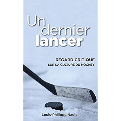 Un dernier lancer: Regard critique sur la culture du hockey