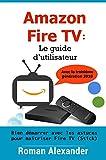 Amazon Fire TV: Le guide d'utilisateur: Bien démarrer avec les astuces pour maîtriser Fire TV (Stick) (Smart Home System t. 6)