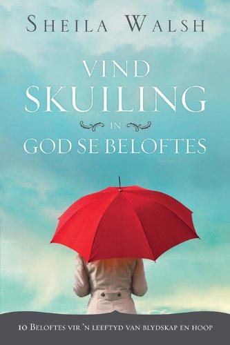 Vind skuiling in God se beloftes: 10 Beloftes vir 'n leeftyd van blydskap en hoop (Afrikaans Edition)