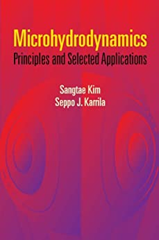 Microhydrodynamics: Principles and Selected Applications (Dover Civil and Mechanical Engineering) de [Kim, Sangtae, Karrila, Seppo J.]