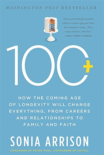 100 Plus: How the Coming Age of Longevity Will Change Everything, From Careers and Relationships to Family and Faith