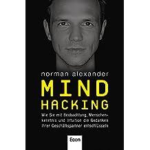 Mind Hacking: Wie Sie mit Beobachtung, Menschenkenntnis und Intuition die Gedanken Ihrer Geschäftspartner entschlüsseln
