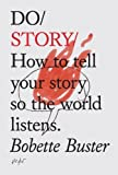 By Bobette Buster - Do Story: How to Tell Your Story So the World Listens (Do Books)