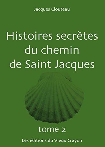 Histoires secrtes du Chemin de Saint-Jacques TOME 2