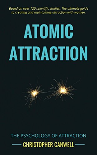 Atomic Attraction: Create and Maintain Attraction with Women (English Edition)