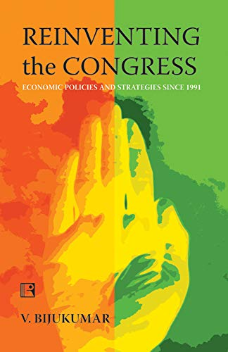 Reinventing the Congress: Economics Policies and Strategies Since 1991 por V. Bijukumar