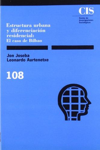 Estructura urbana y diferenciación residencial: El caso de Bilbao (Monografías) por Jon Joseba Leonardo Aurtenetxe