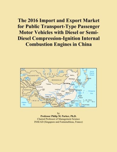 The 2016 Import and Export Market for Public Transport-Type Passenger Motor Vehicles with Diesel or Semi-Diesel Compression-Ignition Internal Combustion Engines in China (Diesel Motor China)