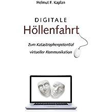 Digitale Höllenfahrt: Zum Katastrophenpotential virtueller Kommunikation