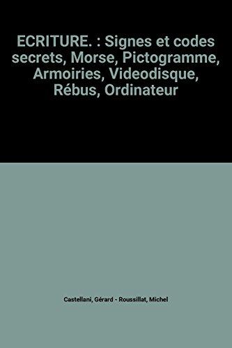 ECRITURE. : Signes et codes secrets, Morse, Pictogramme, Armoiries, Videodisque, Rébus, Ordinateur