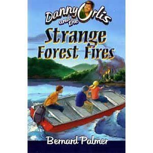 Danny Orlis and the Strange Forest Fires (Danny Orlis) by Bernard Palmer (2008-08-02)