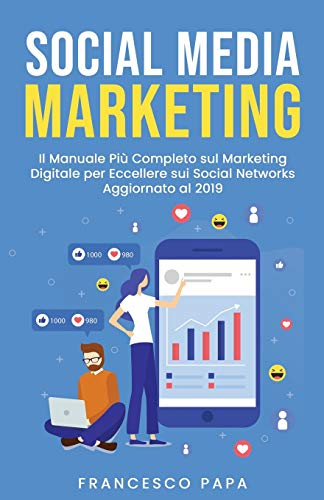 Photo Gallery social media marketing: il manuale più completo sul marketing digitale per eccellere sui social networks | aggiornato al 2019