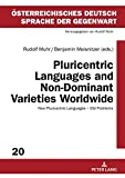 Pluricentric Languages and Non-Dominant Varieties Worldwide: New Pluricentric Languages - Old Problems (Österreichisches Deutsch – Sprache der Gegenwart)