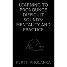 Learning to Pronounce Difficult Sounds: Mentality and Practice (English Edition)