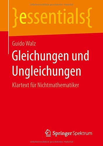 Gleichungen und Ungleichungen: Klartext für Nichtmathematiker por Guido Walz