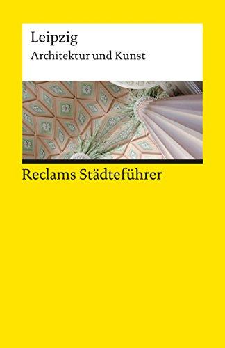Reclams Städteführer Leipzig: Architektur und Kunst (Reclams Städteführer – Architektur und Kunst)
