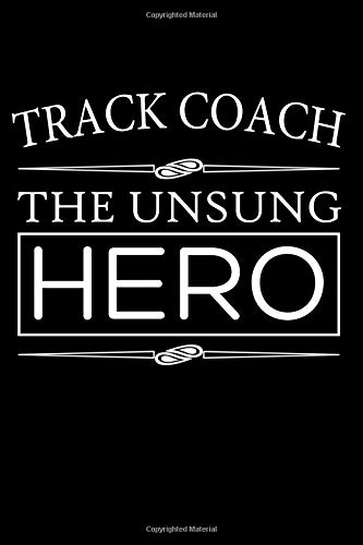 Track Coach The Unsung Hero: Coaching Blank Lined Journal, Gift Notebook for Coaches (150 pages) por Curious Graphix