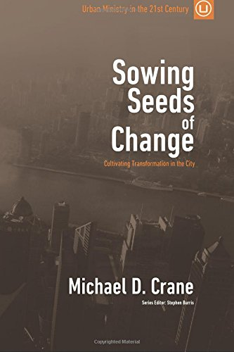 Sowing Seeds of Change: Cultivating Transformation in the City: Volume 3 (Urban Ministry in the 21st Century)