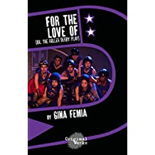 For The Love Of: (or, the roller derby play) (English Edition)