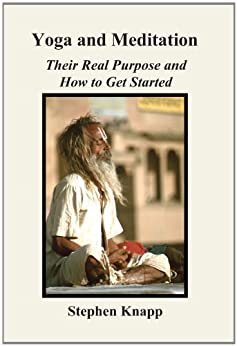 Yoga and Meditation: Their Real Purpose and How to Get Started (English Edition) di [Knapp, Stephen]