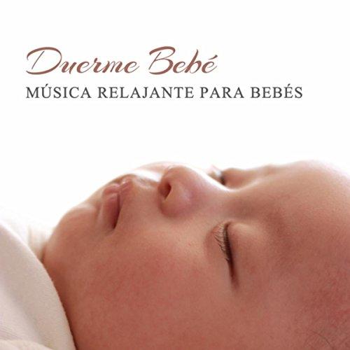 Duerme Bebé (Música Relajante para Bebés, Música para Dormir, Nanas para Bebés,...