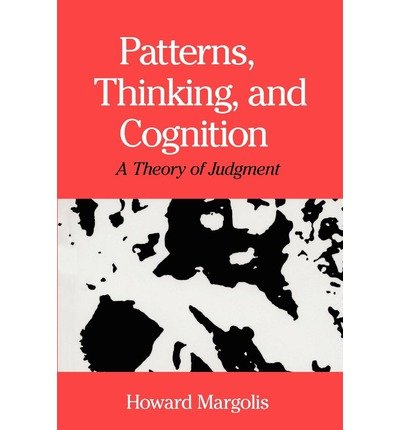 By Margolis, Howard ( Author ) [ Patterns, Thinking, and Cognition: A Theory of Judgment By Aug-1990 Paperback