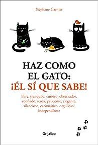 Haz como el gato: ¡Él sí que sabe! par Stéphane Garnier