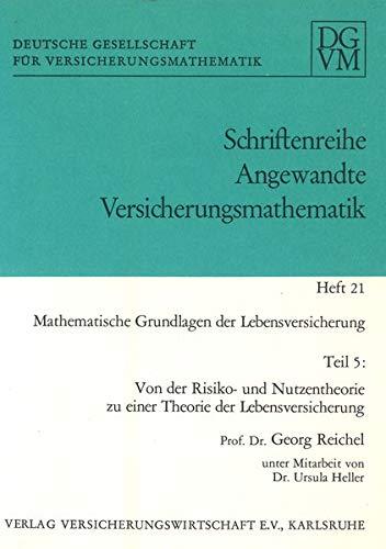 Mathematische Grundlagen der Lebensversicherung: Teil 5: Von der Risiko- und Nutzentheorie zu einer Theorie der Lebensversicherung (Angewandte Versicherungsmathematik)