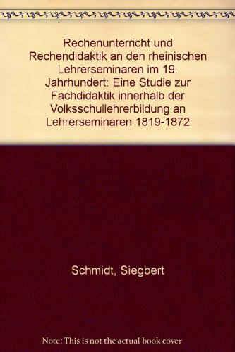 Rechenunterricht und Rechendidaktik an den rheinischen Lehrerseminaren im 19. Jahrhundert