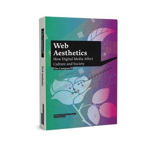 [(Vito Campanelli: Web Aesthetics. How Digital Media Affect Culture and Society )] [Author: Vito Campanelli] [Jan-2011]