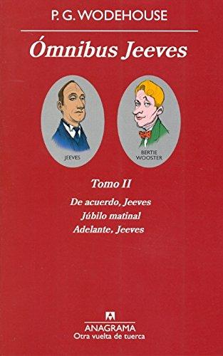 Ómnibus Jeeves (Tomo II): De acuerdo, Jeeves; Júbilo matinal; Adelante,Jeeves (Otra vuelta de tuerca)