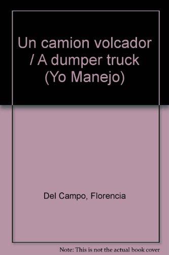 Un camion volcador/A dumper truck (Yo Manejo) por Florencia Del Campo