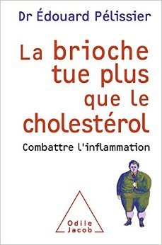 La Brioche tue plus que le cholestérol: Combattre l'inflammation de Édouard Pelissier ( 30 août 2012 )