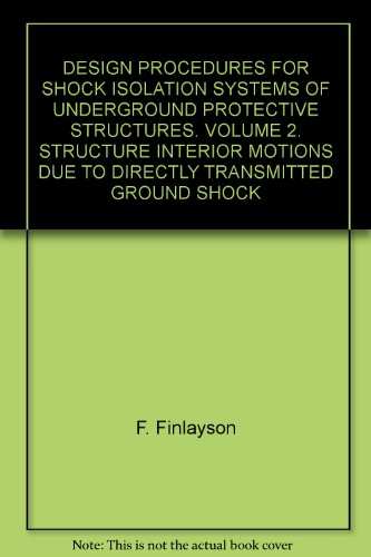 DESIGN PROCEDURES FOR SHOCK ISOLATION SYSTEMS OF UNDERGROUND PROTECTIVE STRUCTURES. VOLUME 2. STRUCTURE INTERIOR MOTIONS DUE TO DIRECTLY TRANSMITTED GROUND SHOCK par  F. Finlayson (Broché)