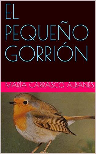 EL PEQUEÑO GORRIÓN eBook: Carrasco Albanés, María: Amazon.es ...