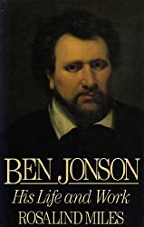 Ben Jonson: His Life and Work by Rosalind Miles (1986-10-01)