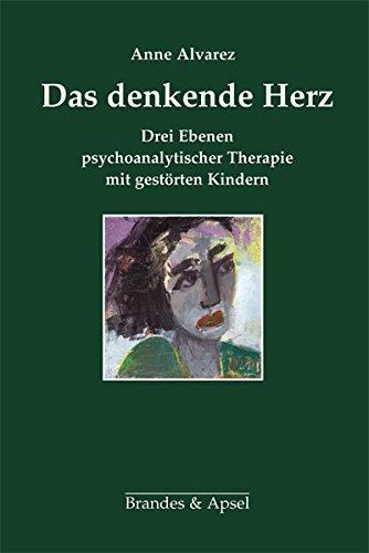 Das denkende Herz: Drei Ebenen psychoanalytischer Therapie mit gestörten Kindern (Schriften zur Psychotherapie und Psychoanalyse von Kindern und Jugendlichen)