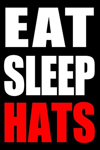 Eat Sleep Hats | Cool Notebook for a Hat Maker, College Ruled Journal: Medium Ruled