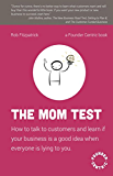 The Mom Test: How to talk to customers & learn if your business is a good idea when everyone is lying to you (English Edition)