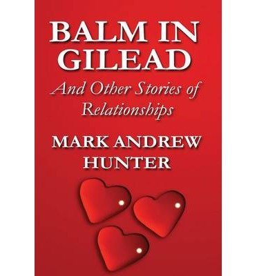 [ BALM IN GILEAD ] Hunter, Mark Andrew (AUTHOR ) Sep-11-2013 Hardcover