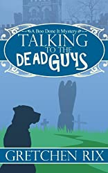 Talking To The Dead Guys (A Boo Done It Mystery Book 1)