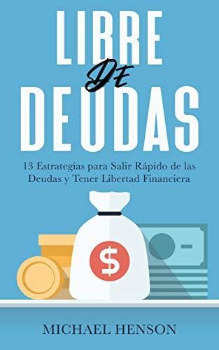 LIBRE DE DEUDAS - 13 Estrategias para Salir Rápido de las Deudas y ...