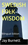 SWEDISH FOLK WISDOM: Bilingual Edition (Proverbs from Around the World - Bilingual Book 3) (English Edition)