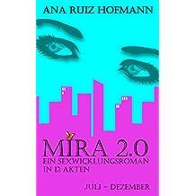 Mira 2.0 - ein Sexwicklungsroman in 12 Akten: Juli - Dezember