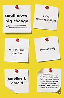 Small Move, Big Change: Using Microresolutions to Transform Your Life Permanently von [Arnold, Caroline L.]
