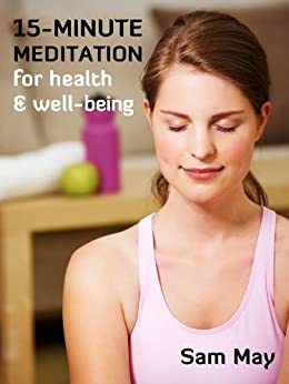 15-Minute Meditation for Health and Wellbeing by [May, Sam]